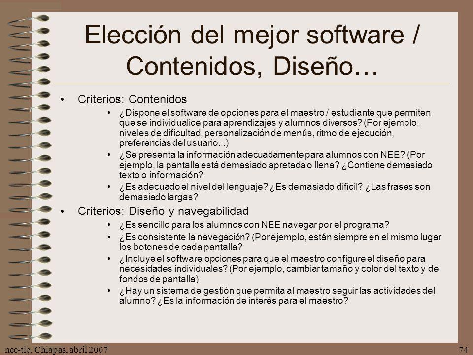 nee-tic, Chiapas, abril 200774 Elección del mejor software / Contenidos, Diseño… Criterios: Contenidos ¿Dispone el software de opciones para el maestr