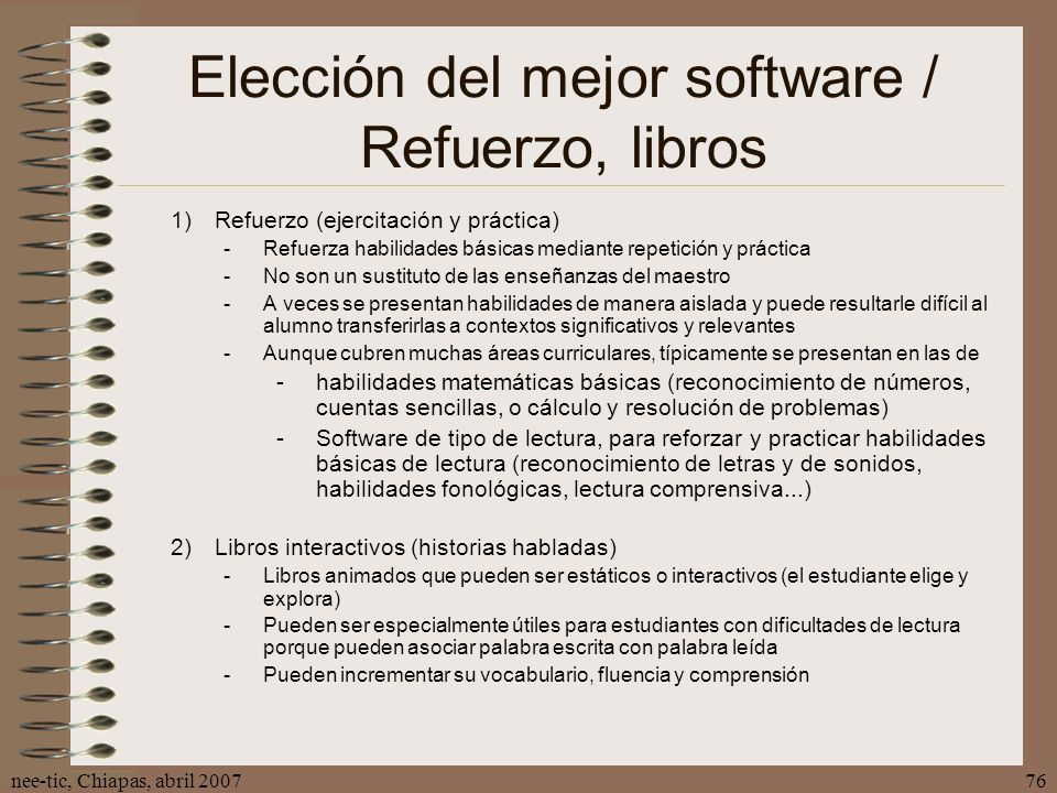 nee-tic, Chiapas, abril 200776 Elección del mejor software / Refuerzo, libros 1)Refuerzo (ejercitación y práctica) -Refuerza habilidades básicas media