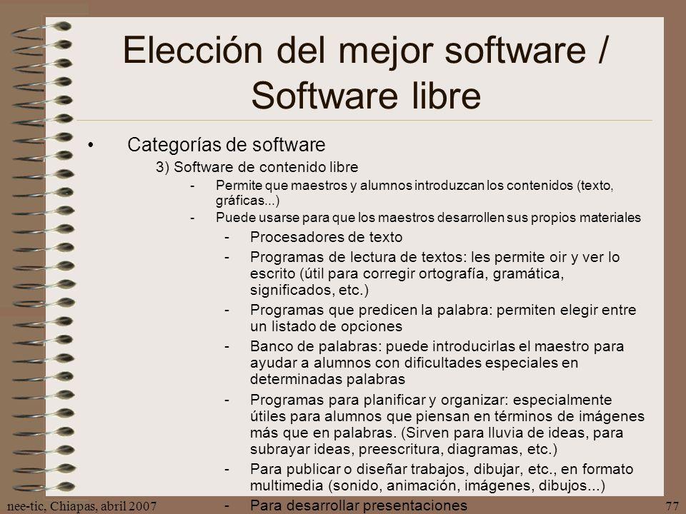 nee-tic, Chiapas, abril 200777 Elección del mejor software / Software libre Categorías de software 3) Software de contenido libre -Permite que maestro