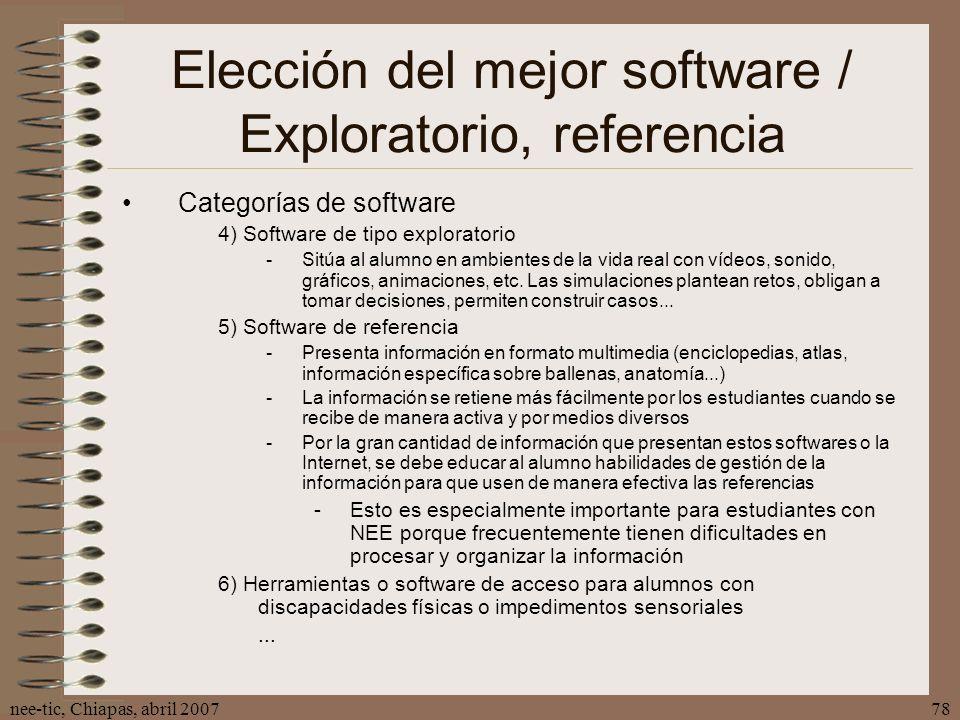 nee-tic, Chiapas, abril 200778 Elección del mejor software / Exploratorio, referencia Categorías de software 4) Software de tipo exploratorio -Sitúa a