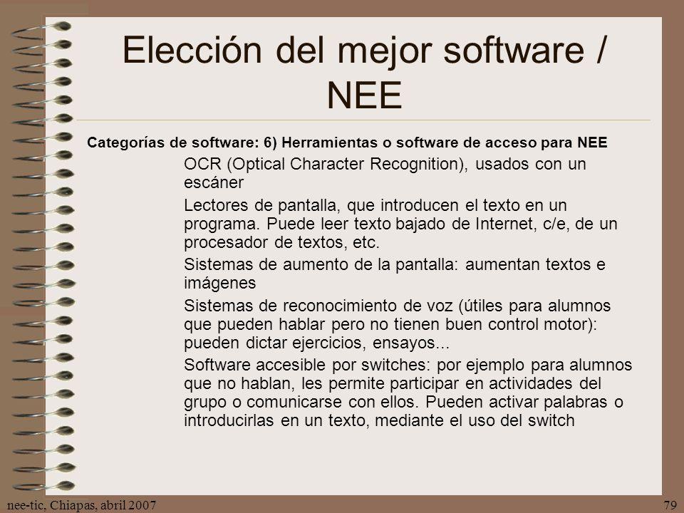nee-tic, Chiapas, abril 200779 Elección del mejor software / NEE Categorías de software: 6) Herramientas o software de acceso para NEE OCR (Optical Ch