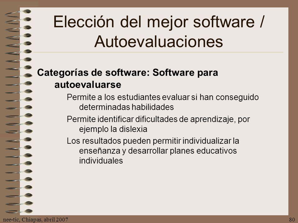 nee-tic, Chiapas, abril 200780 Elección del mejor software / Autoevaluaciones Categorías de software: Software para autoevaluarse Permite a los estudi