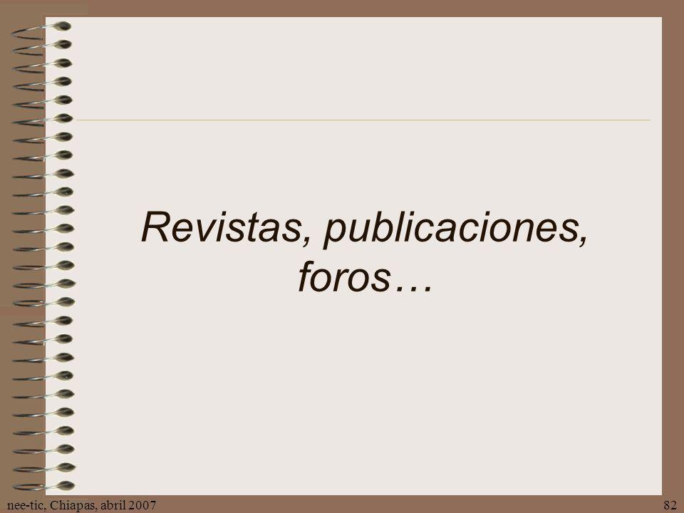nee-tic, Chiapas, abril 200782 Revistas, publicaciones, foros…