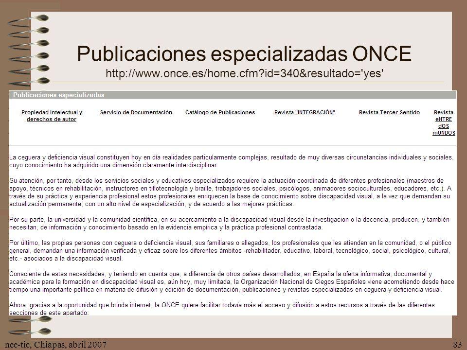 nee-tic, Chiapas, abril 200783 Publicaciones especializadas ONCE http://www.once.es/home.cfm?id=340&resultado='yes'
