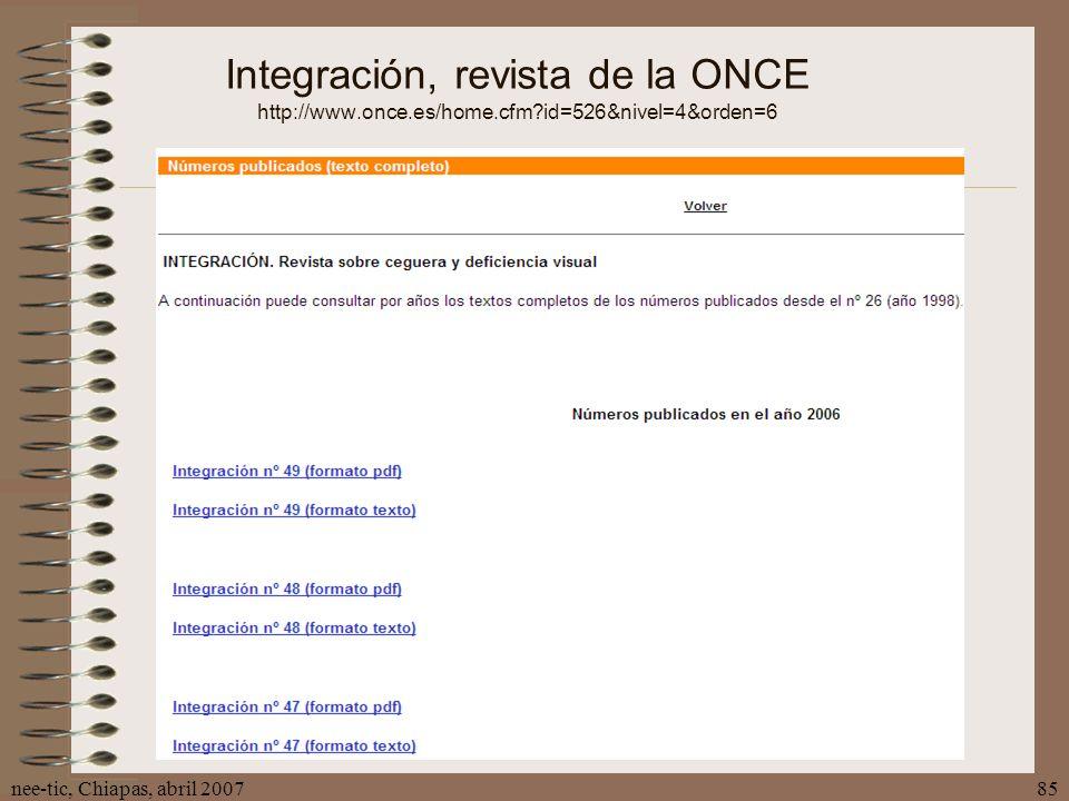 nee-tic, Chiapas, abril 200785 Integración, revista de la ONCE http://www.once.es/home.cfm?id=526&nivel=4&orden=6