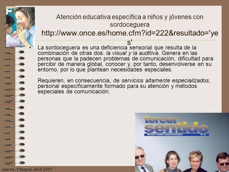 nee-tic, Chiapas, abril 200787 Atención educativa específica a niños y jóvenes con sordoceguera http://www.once.es/home.cfm?id=222&resultado='ye s' La
