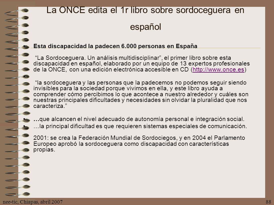 nee-tic, Chiapas, abril 200788 La ONCE edita el 1r libro sobre sordoceguera en español Esta discapacidad la padecen 6.000 personas en España La Sordoc