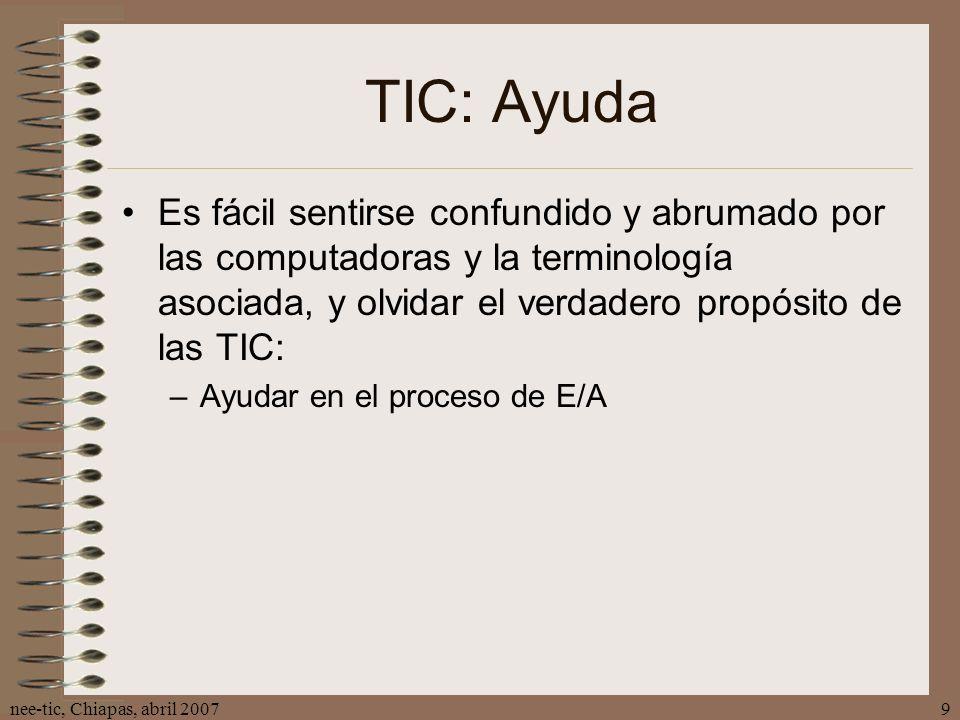 nee-tic, Chiapas, abril 20079 TIC: Ayuda Es fácil sentirse confundido y abrumado por las computadoras y la terminología asociada, y olvidar el verdade