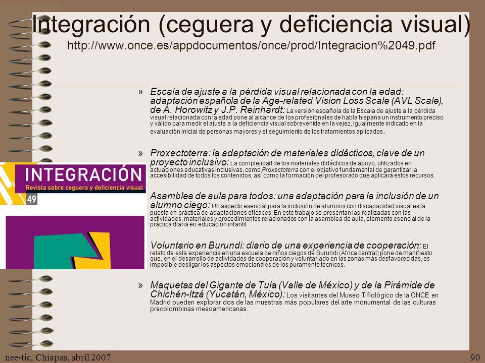 nee-tic, Chiapas, abril 200790 Integración (ceguera y deficiencia visual) http://www.once.es/appdocumentos/once/prod/Integracion%2049.pdf »Escala de a