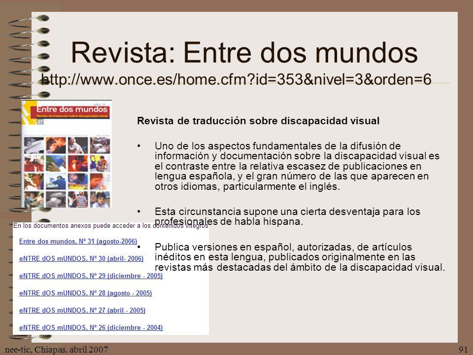 nee-tic, Chiapas, abril 200791 Revista: Entre dos mundos http://www.once.es/home.cfm?id=353&nivel=3&orden=6 Revista de traducción sobre discapacidad v