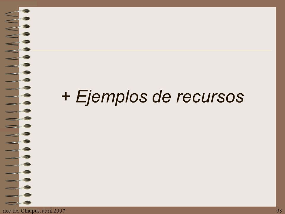 nee-tic, Chiapas, abril 200793 + Ejemplos de recursos