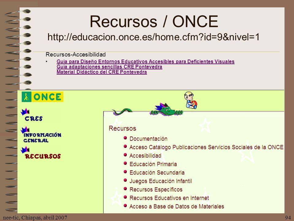 nee-tic, Chiapas, abril 200794 Recursos / ONCE http://educacion.once.es/home.cfm?id=9&nivel=1 Recursos-Accesibilidad Guía para Diseño Entornos Educati
