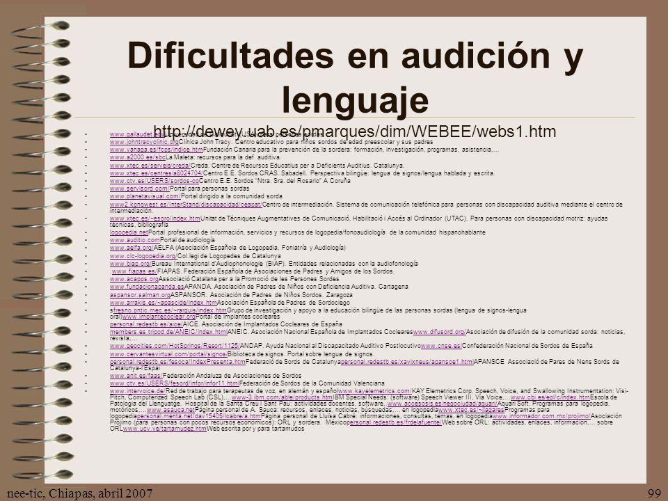 nee-tic, Chiapas, abril 200799 Dificultades en audición y lenguaje http://dewey.uab.es/pmarques/dim/WEBEE/webs1.htm www.gallaudet.eduUniversidad de Ga