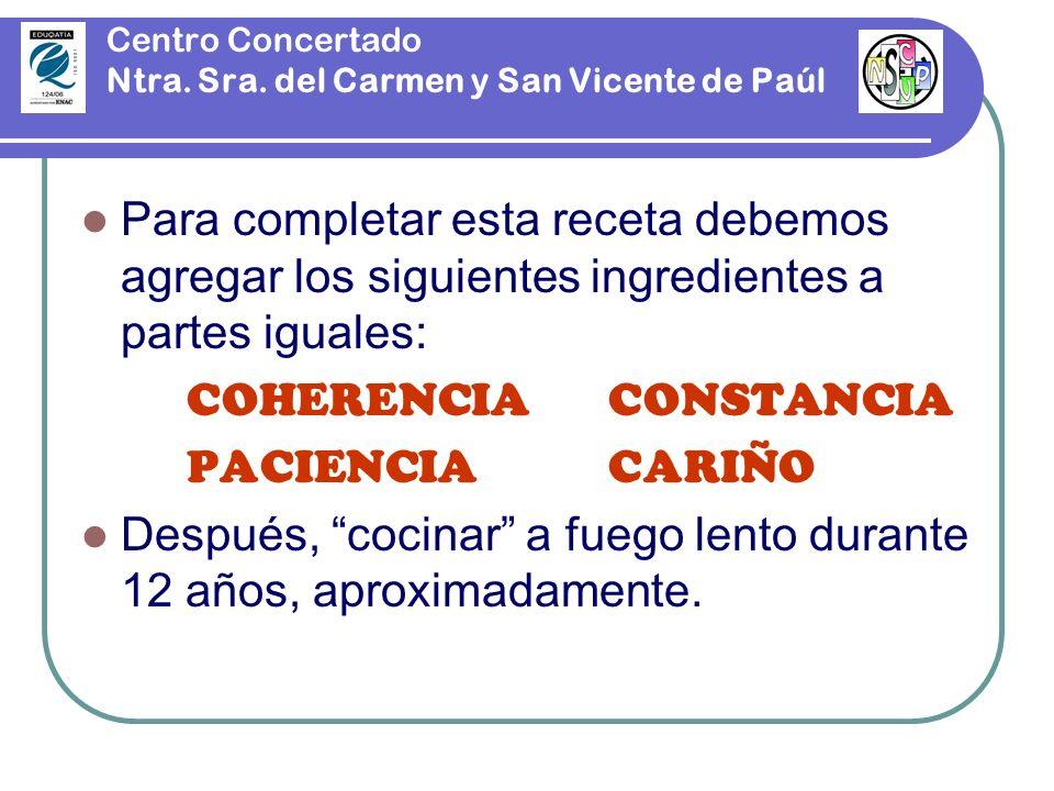 Centro Concertado Ntra. Sra. del Carmen y San Vicente de Paúl Para completar esta receta debemos agregar los siguientes ingredientes a partes iguales: