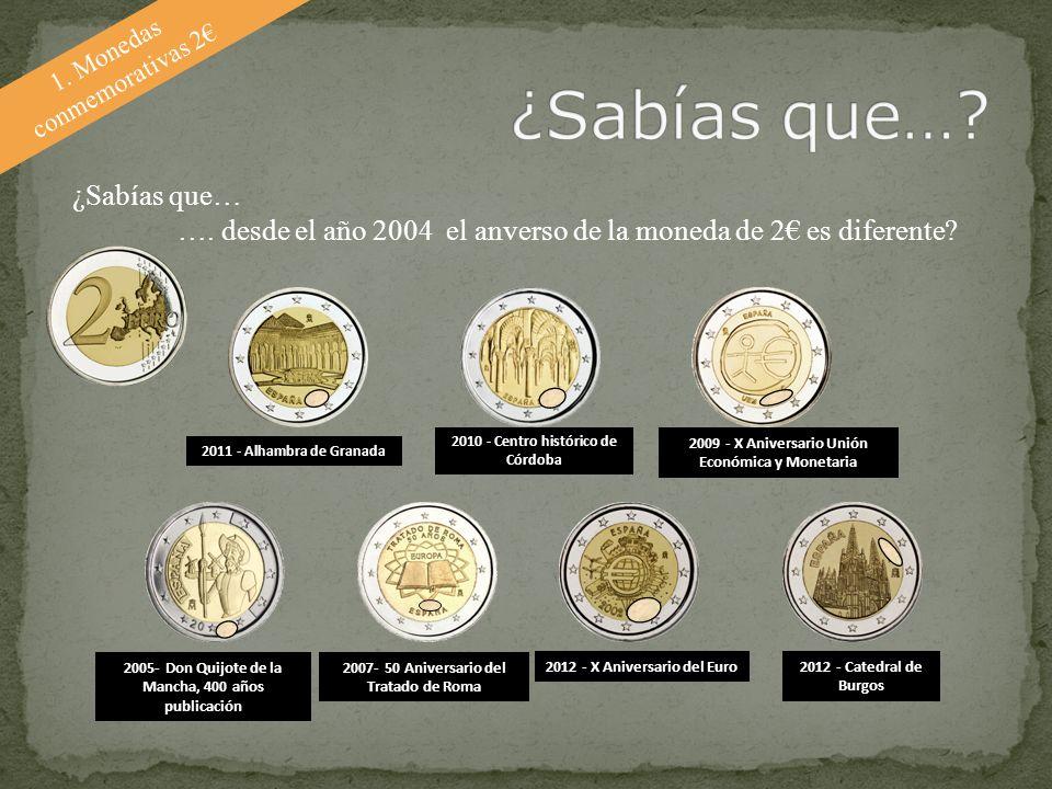1. Monedas conmemorativas 2 ¿Sabías que… …. desde el año 2004 el anverso de la moneda de 2 es diferente? 2012 - X Aniversario del Euro 2011 - Alhambra