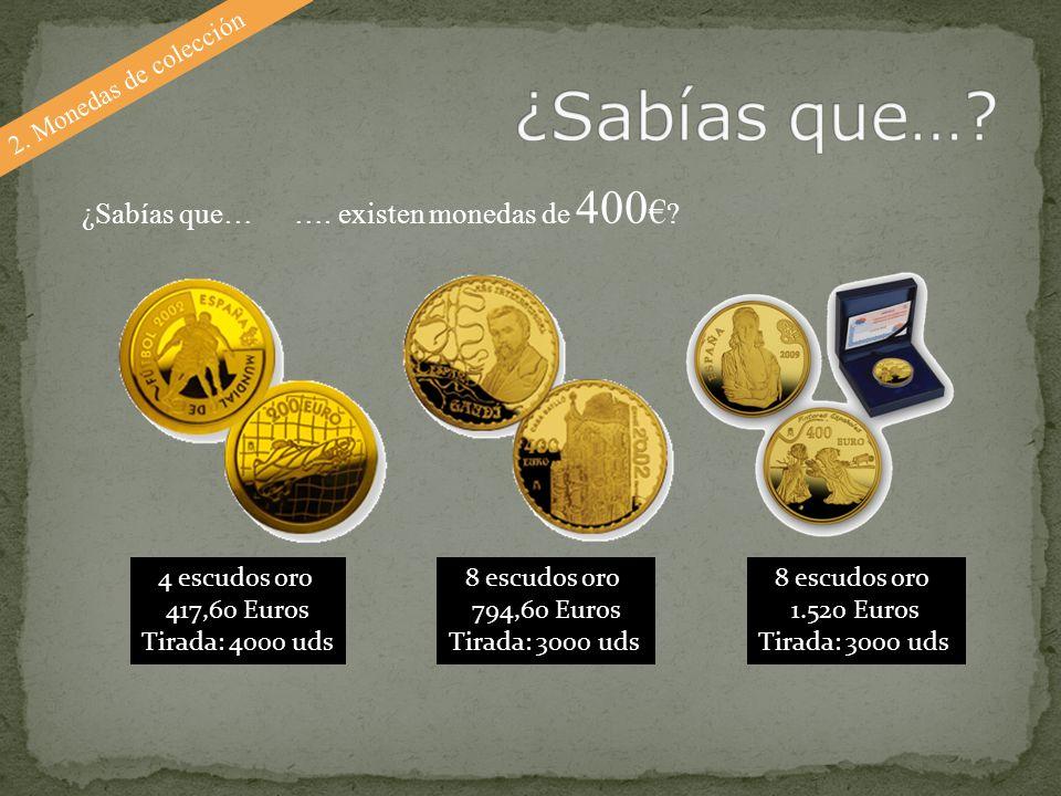 2. Monedas de colección ¿Sabías que… …. existen monedas de 400 ? 4 escudos oro 417,60 Euros Tirada: 4000 uds 8 escudos oro 794,60 Euros Tirada: 3000 u