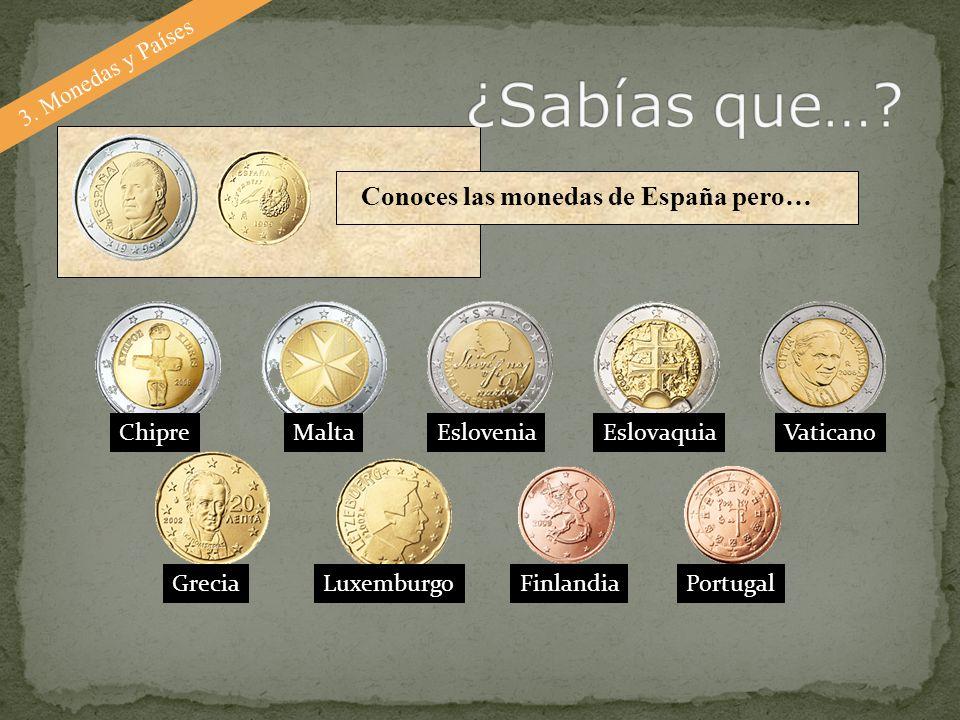 3. Monedas y Países Conoces las monedas de España pero… ChipreMaltaEsloveniaEslovaquiaVaticano GreciaLuxemburgoFinlandiaPortugal