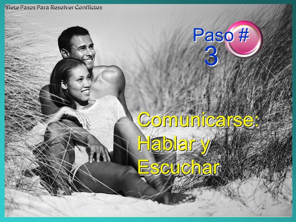 Comunicarse: Hablar y Escuchar Paso # 3 Siete Pasos Para Resolver Conflictos