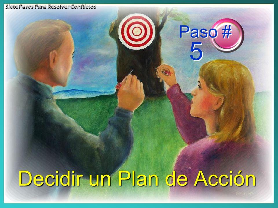 Decidir un Plan de Acción Paso # 5 Siete Pasos Para Resolver Conflictos