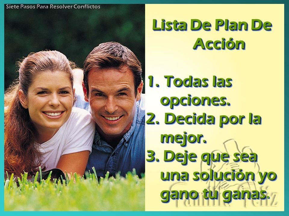 Lista De Plan De Acción 1. Todas las opciones. 2. Decida por la mejor. 3. Deje que sea una solución yo gano tu ganas 3. Deje que sea una solución yo g