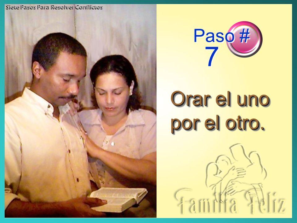 Orar el uno por el otro. Paso # 7 Siete Pasos Para Resolver Conflictos