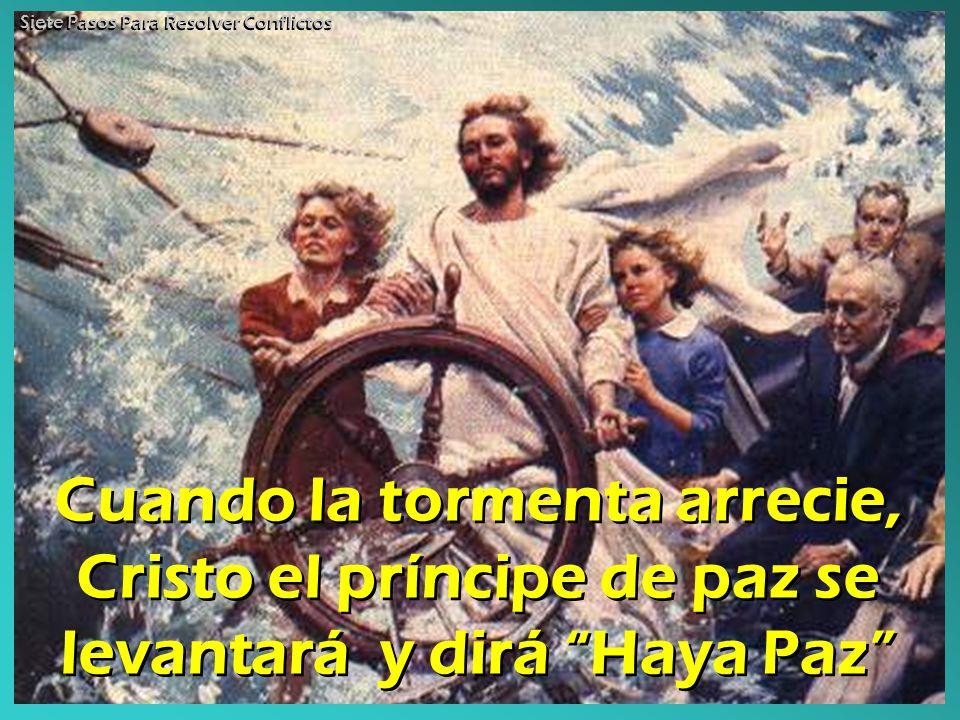 Cuando la tormenta arrecie, Cristo el príncipe de paz se levantará y dirá Haya Paz Siete Pasos Para Resolver Conflictos