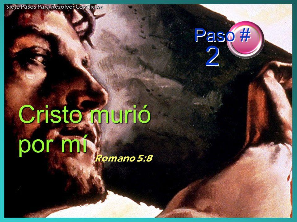 Cristo murió por mí Romano 5:8 Paso # 2 Siete Pasos Para Resolver Conflictos