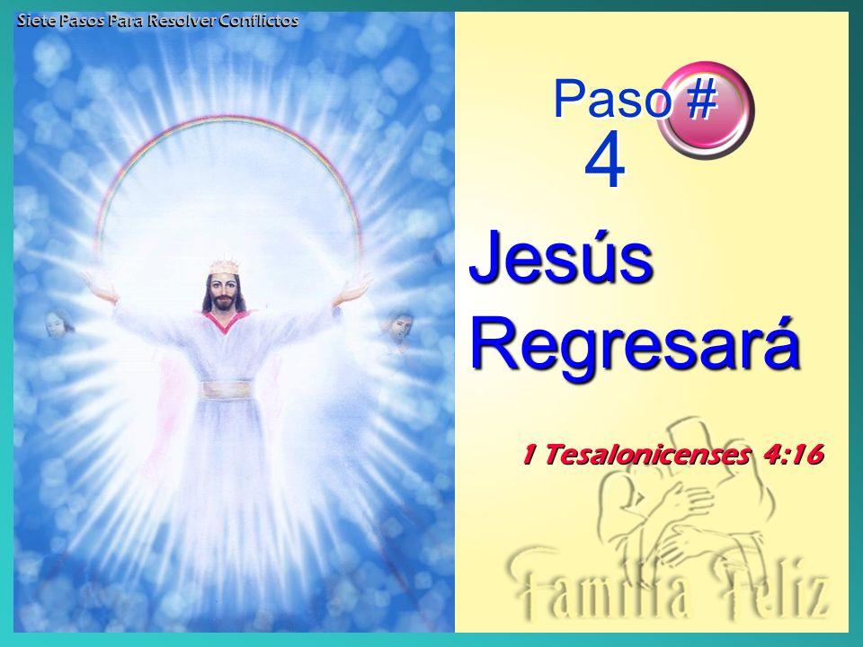 1 Tesalonicenses 4:16 Paso # 4 Jesús Regresará Siete Pasos Para Resolver Conflictos