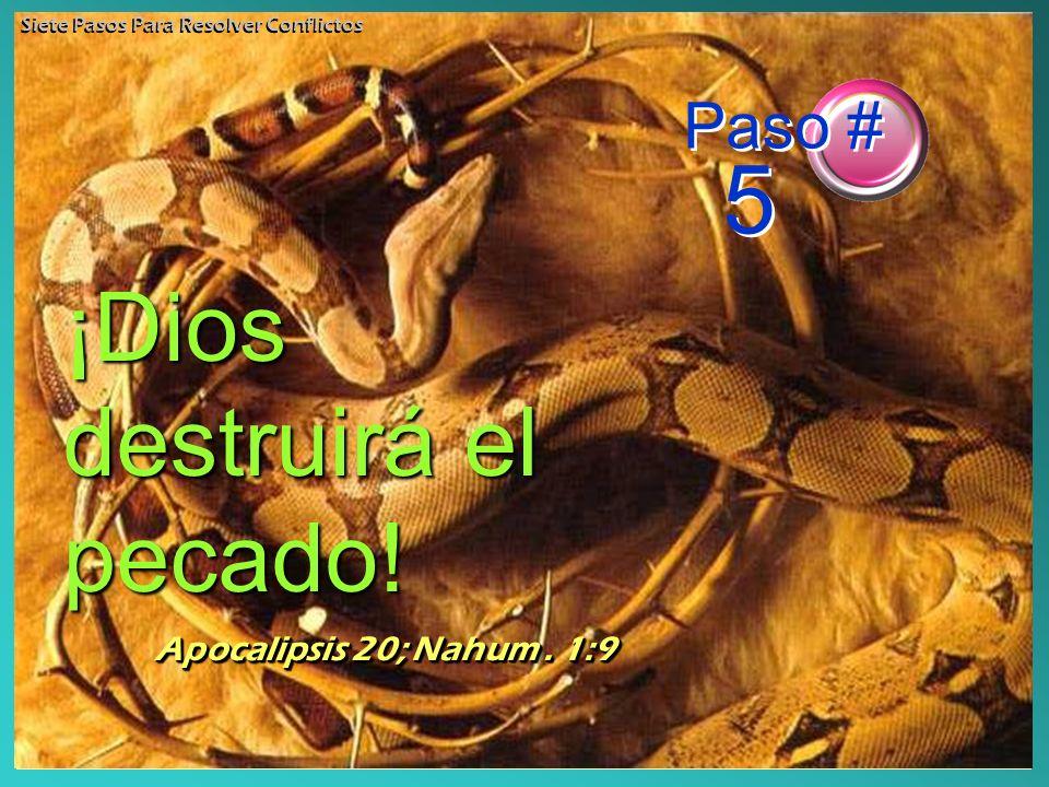 ¡Dios destruirá el pecado! Apocalipsis 20; Nahum. 1:9 Paso # 5 Siete Pasos Para Resolver Conflictos