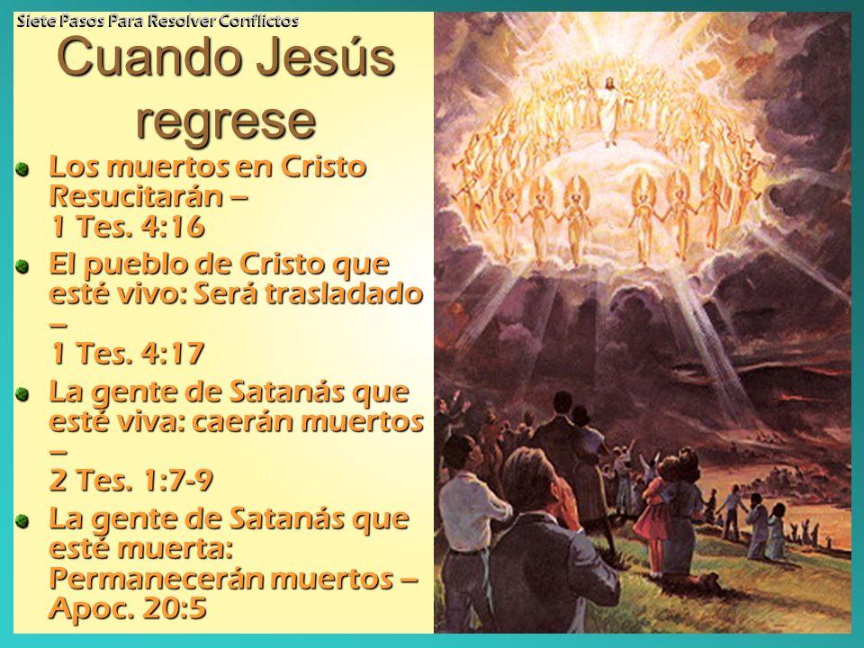 Cuando Jesús regrese Los muertos en Cristo Resucitarán – 1 Tes. 4:16 El pueblo de Cristo que esté vivo: Será trasladado – 1 Tes. 4:17 La gente de Sata