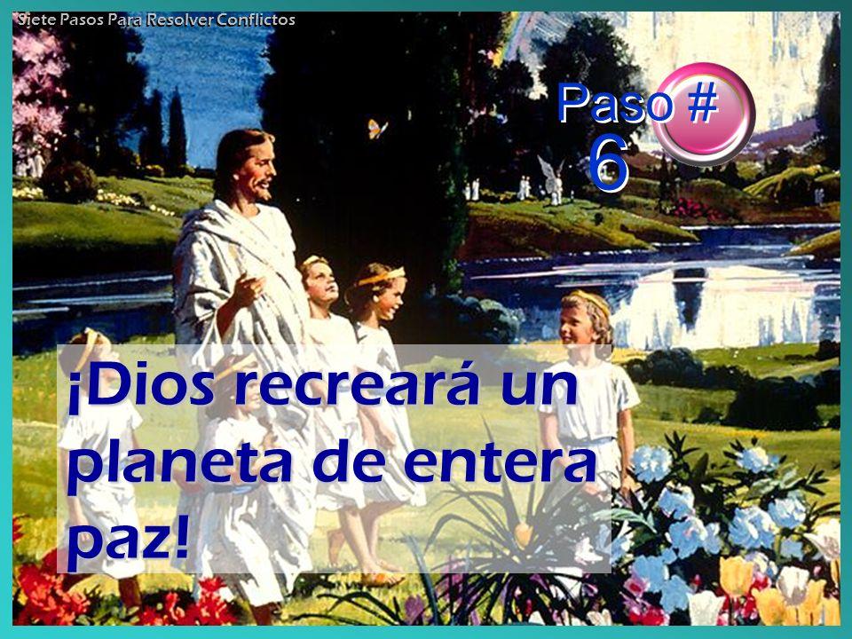 Paso # 6 ¡Dios recreará un planeta de entera paz! Siete Pasos Para Resolver Conflictos