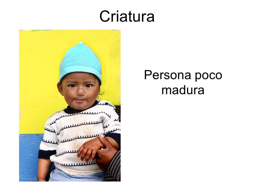 Criatura Persona poco madura