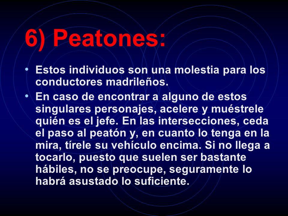 6) Peatones: Estos individuos son una molestia para los conductores madrileños. En caso de encontrar a alguno de estos singulares personajes, acelere