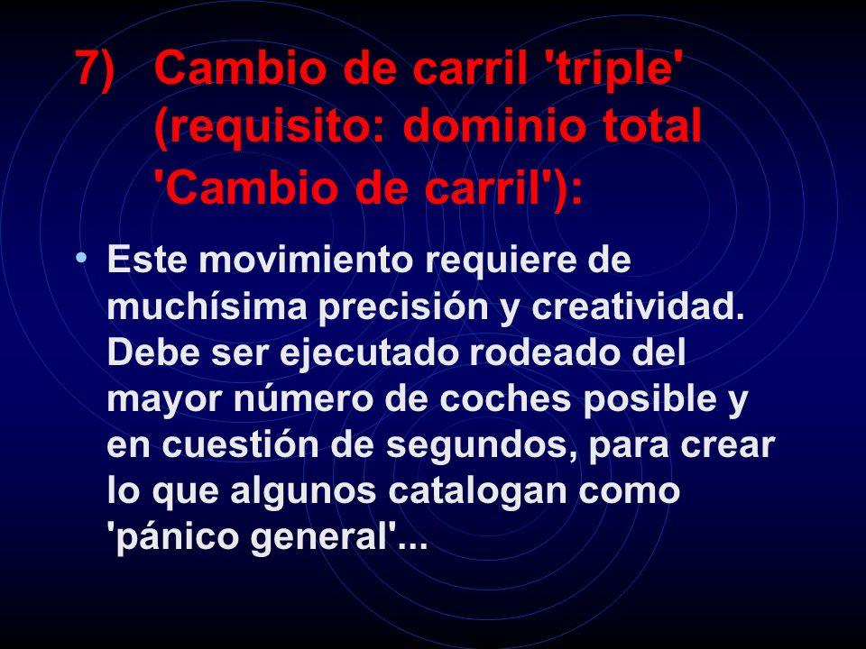 7)Cambio de carril triple (requisito: dominio total Cambio de carril ): Este movimiento requiere de muchísima precisión y creatividad.