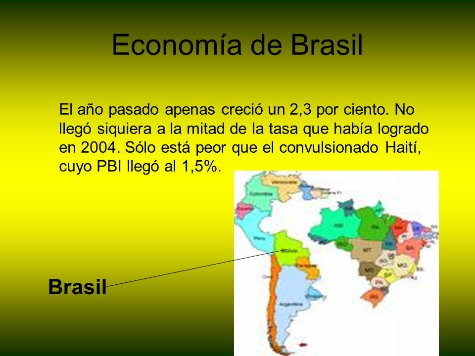 Economía de Brasil El año pasado apenas creció un 2,3 por ciento. No llegó siquiera a la mitad de la tasa que había logrado en 2004. Sólo está peor qu