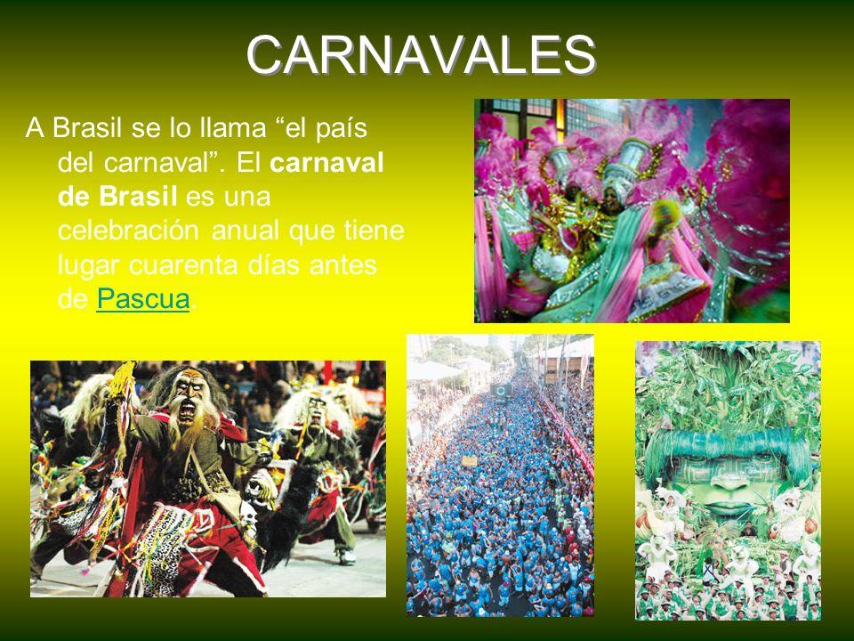 CARNAVALES A Brasil se lo llama el país del carnaval. El carnaval de Brasil es una celebración anual que tiene lugar cuarenta días antes de Pascua.Pas