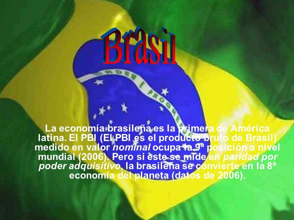 La economía brasileña es la primera de América latina. El PBI (El PBI es el producto bruto de Brasil) medido en valor nominal ocupa la 9ª posición a n