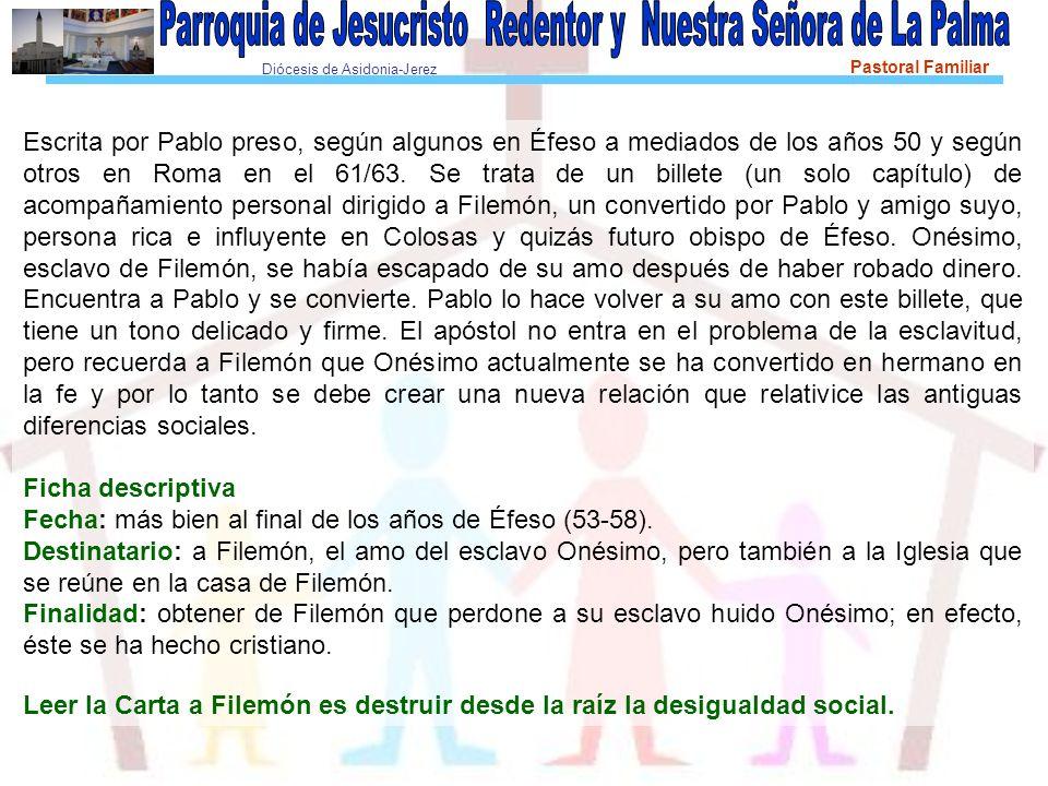 Diócesis de Asidonia-Jerez Pastoral Familiar Escrita por Pablo preso, según algunos en Éfeso a mediados de los años 50 y según otros en Roma en el 61/63.