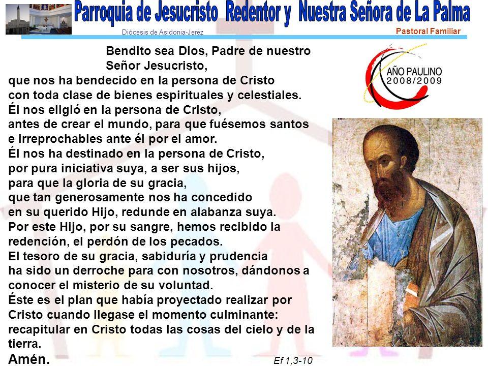 Diócesis de Asidonia-Jerez Pastoral Familiar Bendito sea Dios, Padre de nuestro Señor Jesucristo, que nos ha bendecido en la persona de Cristo con toda clase de bienes espirituales y celestiales.