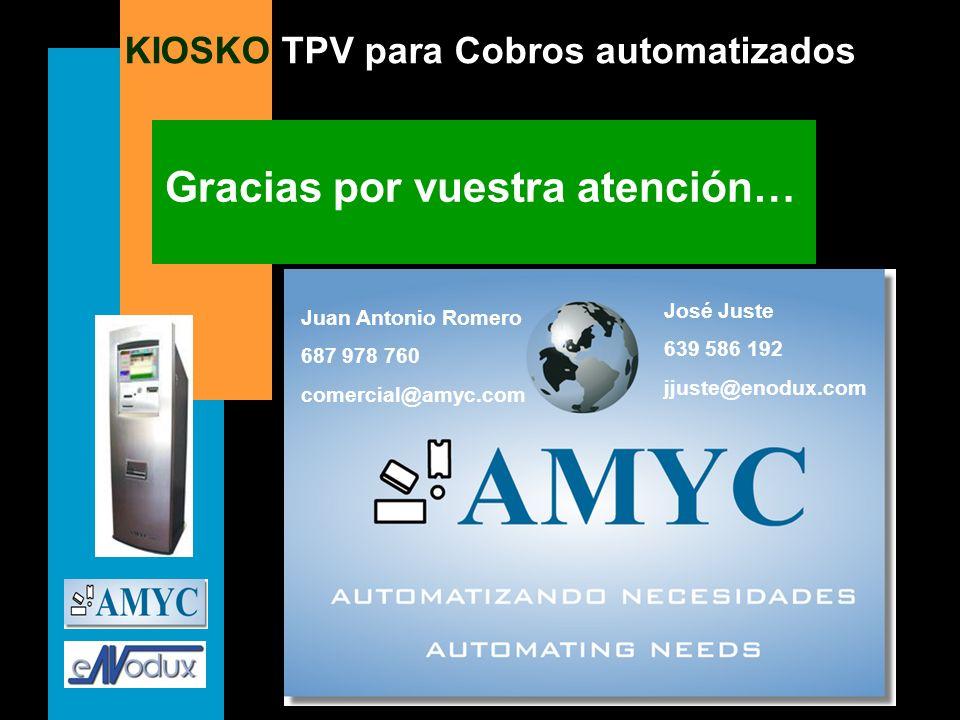 KIOSKO TPV para Cobros automatizados Gracias por vuestra atención… José Juste 639 586 192 jjuste@enodux.com Juan Antonio Romero 687 978 760 comercial@