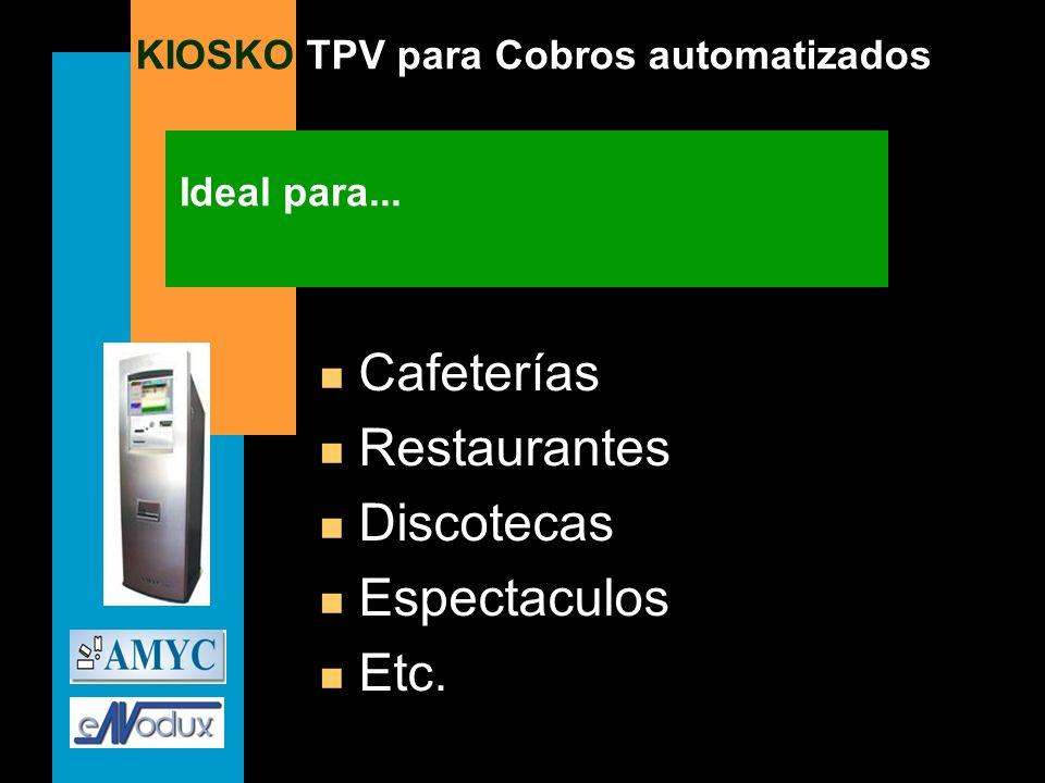 KIOSKO TPV para Cobros automatizados Ideal para... n Cafeterías n Restaurantes n Discotecas n Espectaculos n Etc.