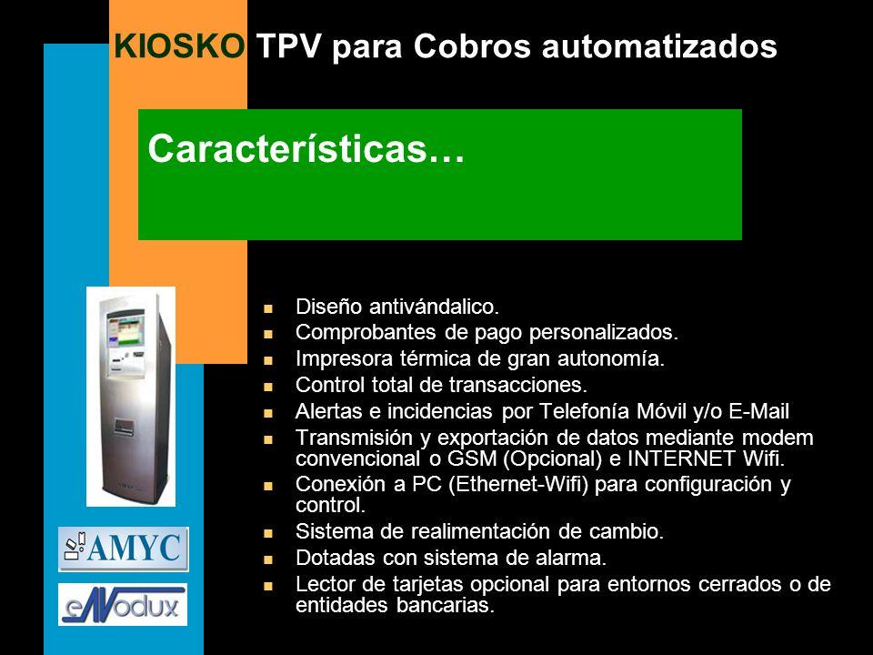 KIOSKO TPV para Cobros automatizados Características… n Diseño antivándalico. n Comprobantes de pago personalizados. n Impresora térmica de gran auton