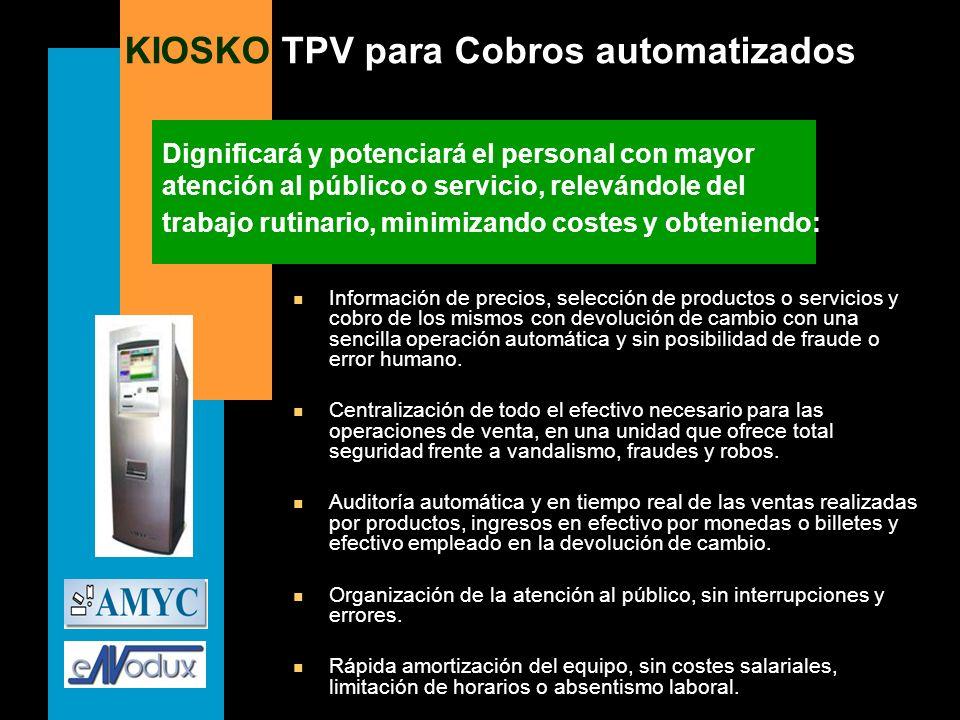 KIOSKO TPV para Cobros automatizados Dignificará y potenciará el personal con mayor atención al público o servicio, relevándole del trabajo rutinario,