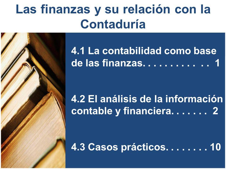 4.1 La contabilidad como base de las finanzas............ 1 4.2 El análisis de la información contable y financiera....... 2 4.3 Casos prácticos......