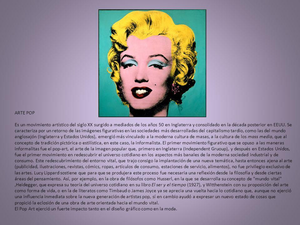 ARTE POP Es un movimiento artístico del siglo XX surgido a mediados de los años 50 en Inglaterra y consolidado en la década posterior en EEUU. Se cara