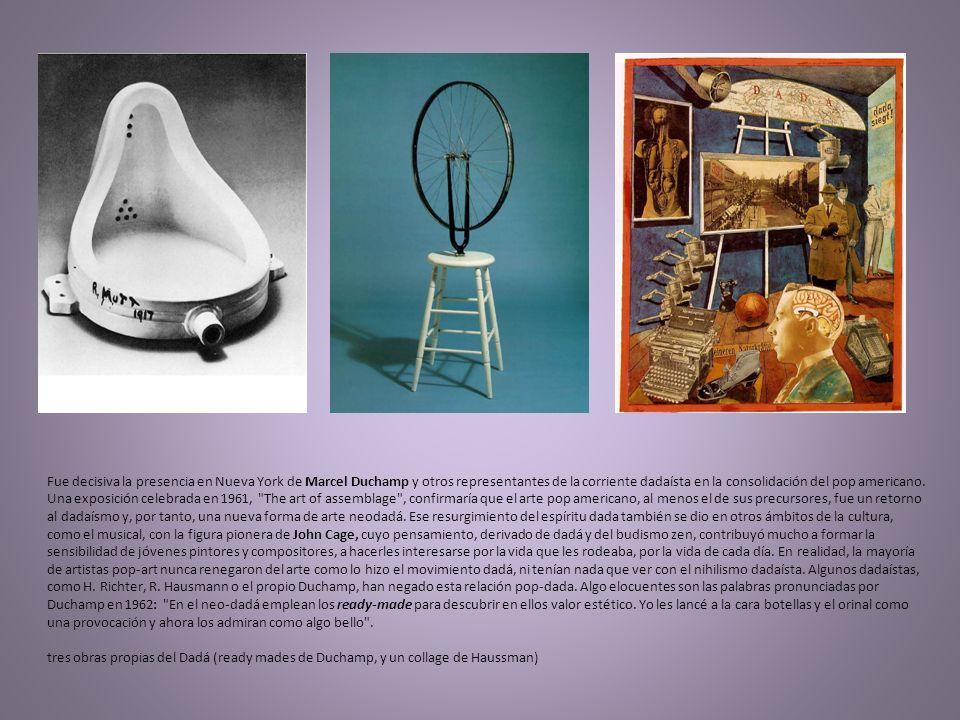 Fue decisiva la presencia en Nueva York de Marcel Duchamp y otros representantes de la corriente dadaísta en la consolidación del pop americano. Una e