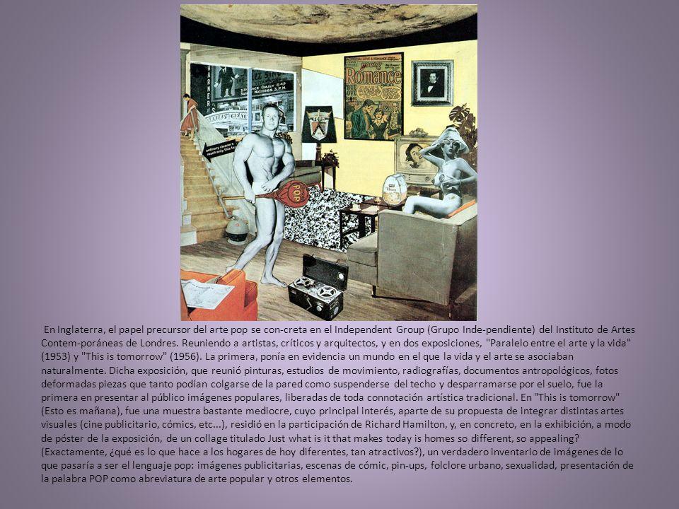 En Inglaterra, el papel precursor del arte pop se con-creta en el Independent Group (Grupo Inde-pendiente) del Instituto de Artes Contem-poráneas de L