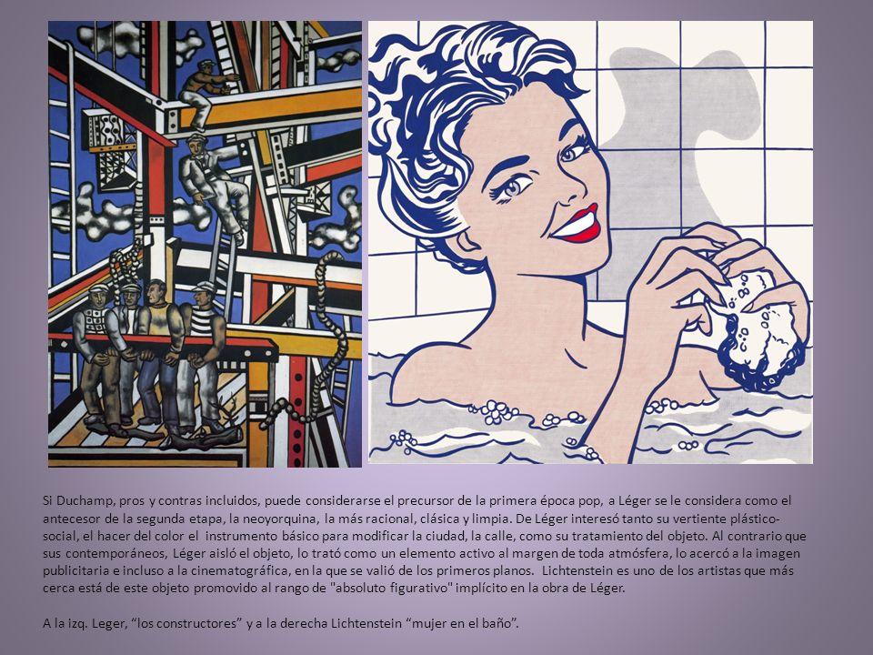 Si Duchamp, pros y contras incluidos, puede considerarse el precursor de la primera época pop, a Léger se le considera como el antecesor de la segunda