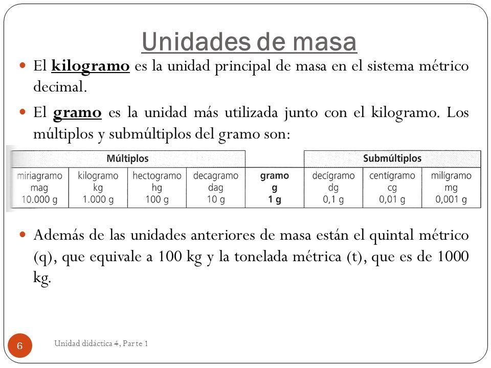 Unidad didáctica 4, Parte 1 7 Cada unidad de longitud es 10 veces mayor que la unidad inmediatamente inferior y 10 veces menor que la inmediatamente superior.