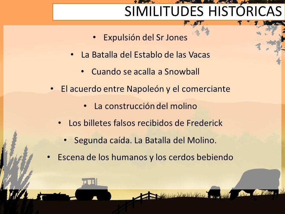 SIMILITUDES HISTÓRICAS Expulsión del Sr Jones La Batalla del Establo de las Vacas Cuando se acalla a Snowball El acuerdo entre Napoleón y el comercian